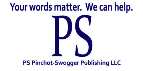Your words matter. We can help. PS Pinchot-Swogger Publishing LLC